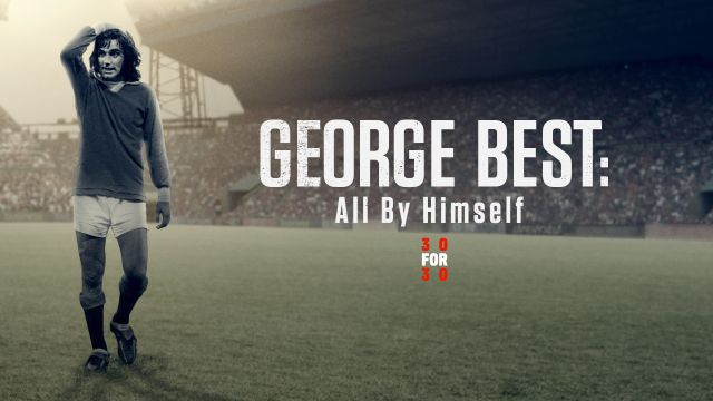 30 For 30: George Best: All By Himself