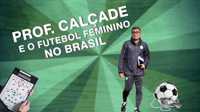Mundial é Delas - 28/05 - Episódio 03: 'Professor' Calçade explica escassez de 'Martas' e a realidade do futebol feminino no Brasil