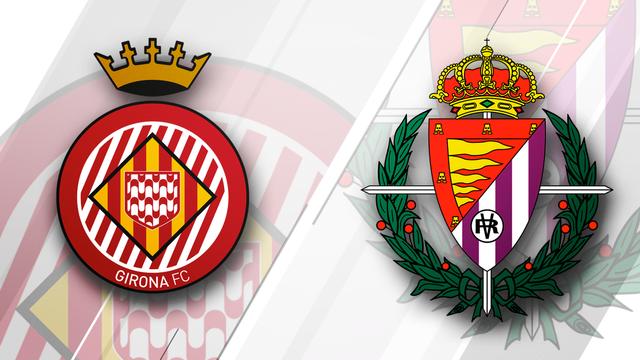 Girona vs. Valladolid
