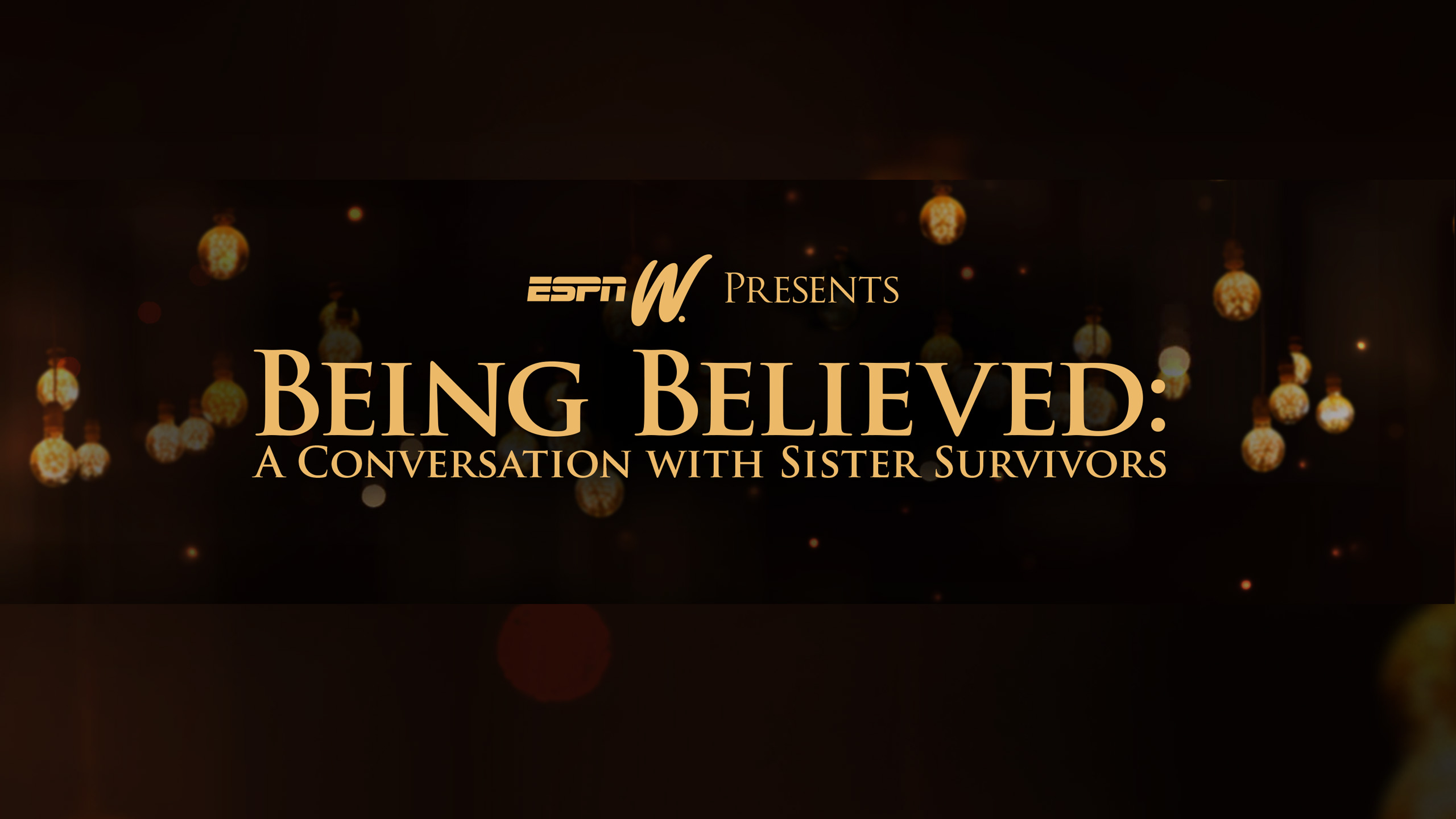 ESPNW Presents BEING BELIEVED: A Conversation With Sister Survivors