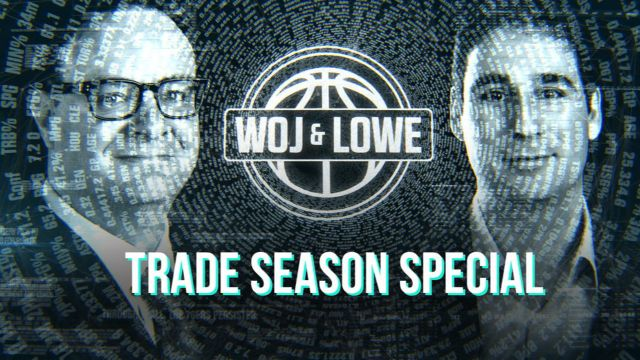 Woj & Lowe: Trade Season Special