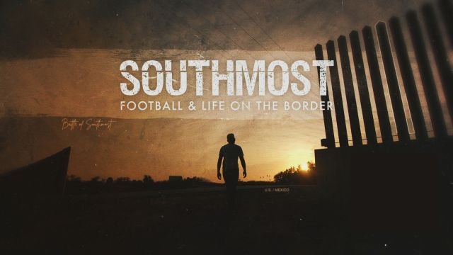 E:60 Southmost - Football & Life On The Border
