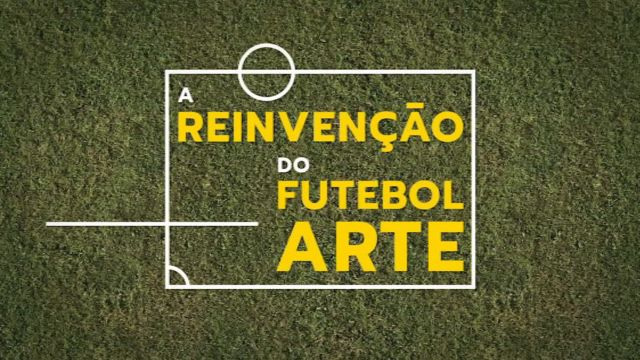 A Reinvenção do Futebol Arte