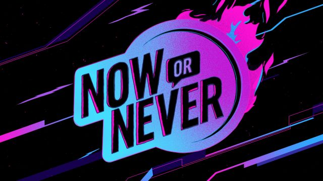 Tue, 10/22 - Now or Never