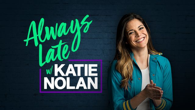 Fri, 10/18 - Always Late w/ Katie Nolan